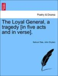 The Loyal General, a tragedy [in five acts and in verse].
