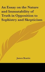 An Essay on the Nature and Immutability of Truth in Opposition t