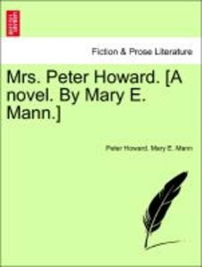 Mrs. Peter Howard. [A novel. By Mary E. Mann.] vol. I