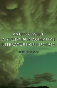 Axel's Castle - A Study in Imaginative Literature of 1870-1930