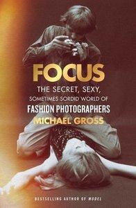 Focus: The Secret, Sexy, Sometimes Sordid World of Fashion Photo