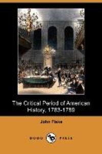The Critical Period of American History, 1783-1789 (Dodo Press)