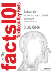 Studyguide for Microeconomics in Context by Goodwin, ISBN 978076