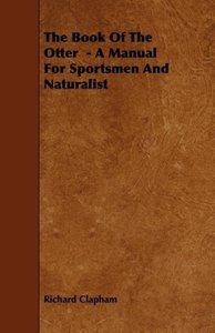 The Book Of The Otter - A Manual For Sportsmen And Naturalist