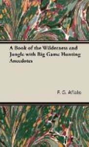 A Book of the Wilderness and Jungle with Big Game Hunting Anecdo