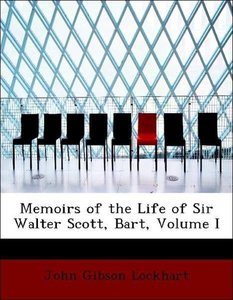 Memoirs of the Life of Sir Walter Scott, Bart, Volume I