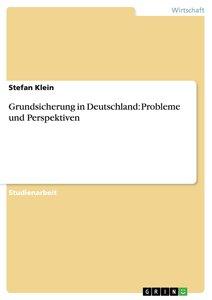 Grundsicherung in Deutschland: Probleme und Perspektiven