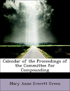 Calendar of the Proceedings of the Committee for Compounding