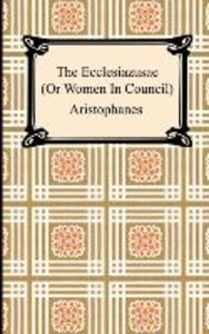 Aristophanes: Ecclesiazusae (Or Women In Council)
