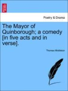 The Mayor of Quinborough; a comedy [in five acts and in verse].