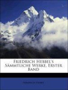 Friedrich Hebbel's Sämmtliche Werke, Erster Band