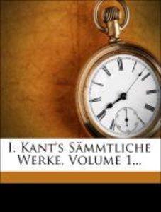 I. Kant's Sämmtliche Werke, Volume 1...