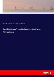 Gedichte Oswald\'s von Wolkenstein, des letzten Minnesängers