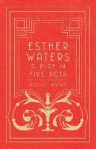 Esther Waters - A Play in Five Acts