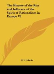 The History of the Rise and Influence of the Spirit of Rationali