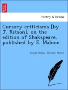 Cursory criticisms [by J. Ritson], on the edition of Shakspeare,