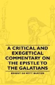 A Critical and Exegetical Commentary on the Epistle to the Galat