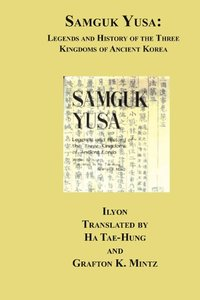 Samguk Yusa: Legends and History of the Three Kingdoms of Ancien