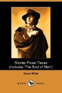 Shorter Prose of Oscar Wilde, Includes the Soul of Man