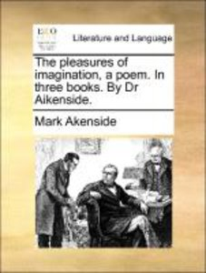 The pleasures of imagination, a poem. In three books. By Dr Aike
