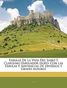 Fabulas De La Vida Del Sabio Y Clarisimo Fabulador Isopo: Con La