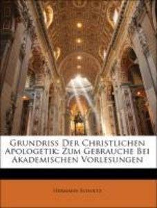 Grundriss Der Christlichen Apologetik: Zum Gebrauche Bei Akademi