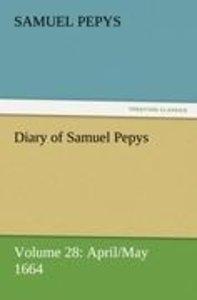 Diary of Samuel Pepys - Volume 28: April/May 1664