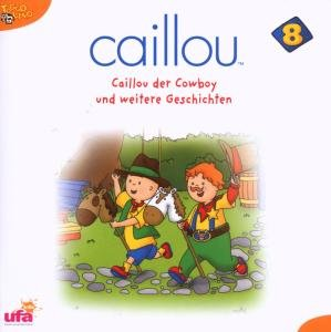 Caillou 8,Audio:Caillou der Cowboy und weitere Ge