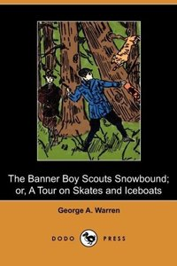 The Banner Boy Scouts Snowbound; Or, a Tour on Skates and Iceboa