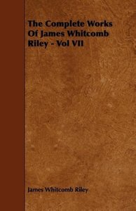 The Complete Works of James Whitcomb Riley - Vol VII