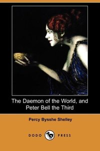 The Daemon of the World, and Peter Bell the Third (Dodo Press)