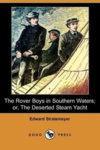 The Rover Boys in Southern Waters; Or, the Deserted Steam Yacht