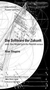 Alan Shapiro. Die Software der Zukunft, oder:Das Modell bedingt
