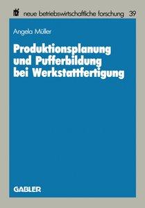 Produktionsplanung und Pufferbildung bei Werkstattfertigung