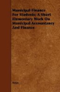 Municipal Finance For Students; A Short Elementary Work On Munic