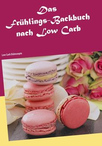 Das Frühlings-Backbuch nach Low Carb