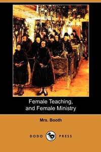 Female Teaching, and Female Ministry (Dodo Press)