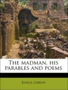 The madman, his parables and poems