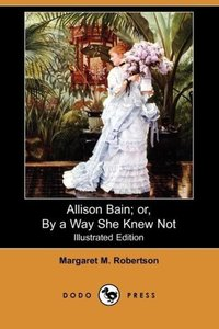 Allison Bain; Or, by a Way She Knew Not (Illustrated Edition) (D