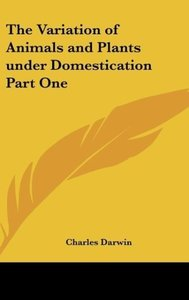 The Variation of Animals and Plants under Domestication Part One