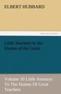 Little Journeys to the Homes of the Great - Volume 10 Little Jou