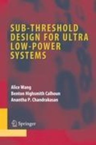 Sub-threshold Design for Ultra Low-Power Systems