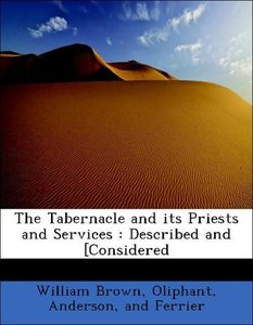 The Tabernacle and its Priests and Services : Described and [Con