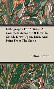 Lithography For Artists - A Complete Account Of How To Grind, Dr