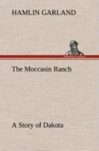 The Moccasin Ranch A Story of Dakota