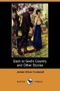 Back to God's Country and Other Stories (Dodo Press)