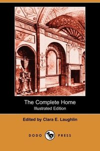 The Complete Home (Illustrated Edition) (Dodo Press)