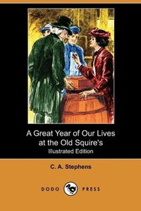 A Great Year of Our Lives at the Old Squire's (Illustrated Editi
