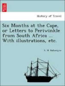 Six Months at the Cape, or Letters to Periwinkle from South Afri