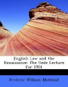 English Law and the Renaissance: The Rede Lecture for 1901